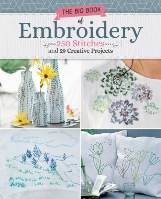 Big Book of Embroidery :  250 Stitches With 29 Creative Projects