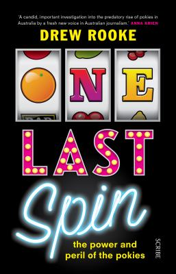 Cover Image for One Last Spin: The Power and Peril of the Pokies