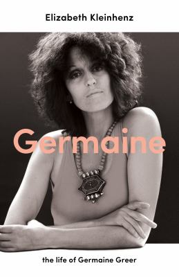 Germaine :  the life of Germaine Greer