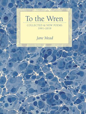 To the wren: collected & new poems 1991-2019