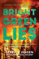 Bright green lies : how the environmental movement lost its way and what we can do about it