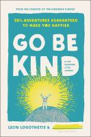 Go be kind : 28 1/2 adventures guaranteed to make you happier : a life-changing little journal