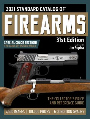2021 standard catalog of firearms : the collector's price & reference guide
