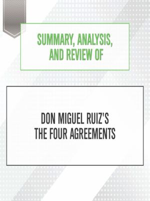 Summary, analysis, and review of Don Miguel Ruiz's The Four Agreements.