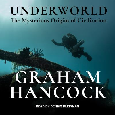 Underworld : the mysterious origins of civilization