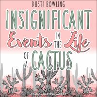 Insignificant Events in the Life of a Cactus.