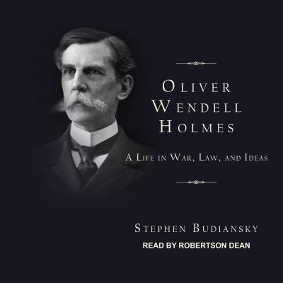 Oliver Wendell Holmes : A Life in War, Law, and Ideas