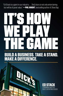 It's how we play the game : build a business, take a stand, make a difference