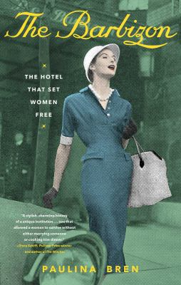 The Barbizon : the hotel that set women free