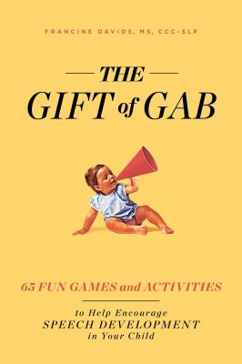 Link to Catalogue record for The gift of gab : 65 fun games & activities to help encourage speech development in your child