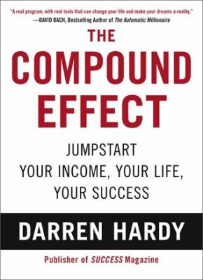 The Compound effect : jumpstart your income, your life, your success
