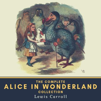 The complete Alice in Wonderland audio collection