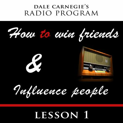 Dale Carnegie's Radio Program, How to Win Friends and Influence People. Lesson 1.