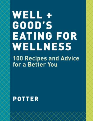 Well + good :  100 healthy recipes + expert advice for better living