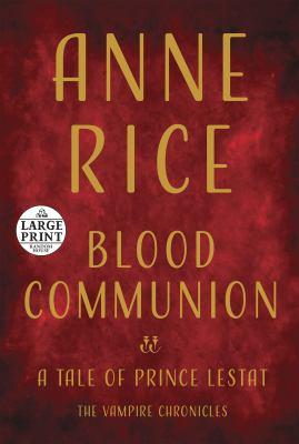 Blood communion : a tale of Prince Lestat