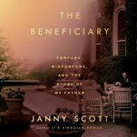 Beneficiary, The Fortune, Misfortune, and the Story of My Father