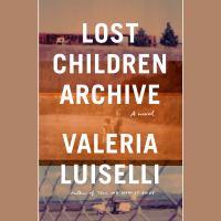 Lost Children Archive A Novel