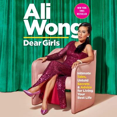 Dear Girls : Intimate Tales, Untold Secrets & Advice for Living Your Best Life