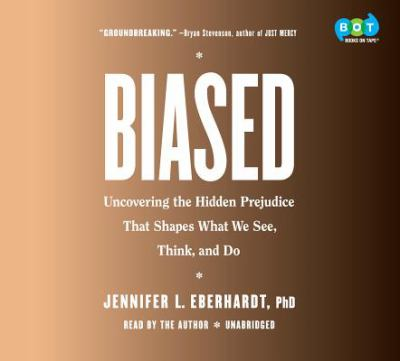 Biased : uncovering the hidden prejudice that shapes what we see, think, and do