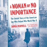 Woman of No Importance, A The Untold Story of the American Spy Who Helped Win World War II