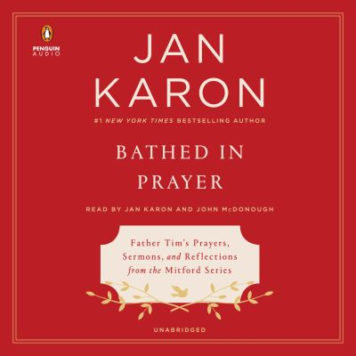 Bathed in Prayer Father Tim's Prayers, Sermons, and Reflections from the Mitford Series