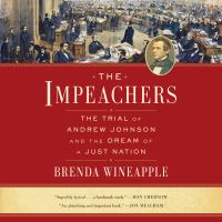 Impeachers, The The Trial of Andrew Johnson and the Dream of a Just Nation