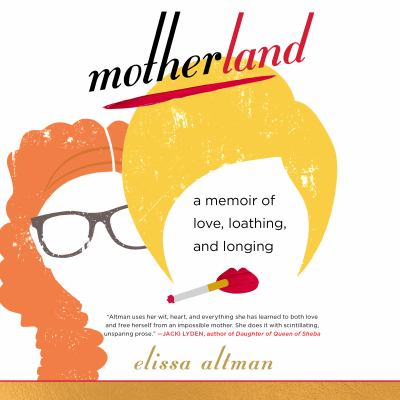 Motherland A Memoir of Love, Loathing, and Longing