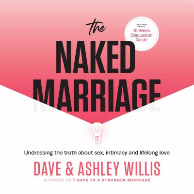 The naked marriage : undressing the truth about sex, intimacy and lifelong love