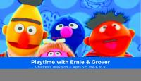 Playtime with Ernie & Grover.