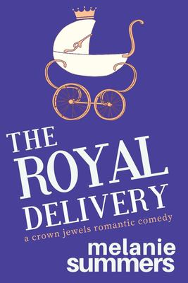 The royal delivery : a crown jewels romantic comedy