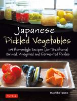 Japanese pickled vegetables : 129 homestyle recipes for traditional brined, vinegared and fermented pickles