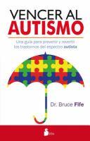 Vencer al autismo : una guia para prevenir y revertir los trastornos del espectro autista