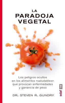 La paradoja vegetal : los peligros ocultos en los alimentos 'saludables' que provocan enfermedades y ganancia de peso