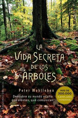 La vida secreta del los árboles : descubre su mundo oculto : qué sienten, qué comunican