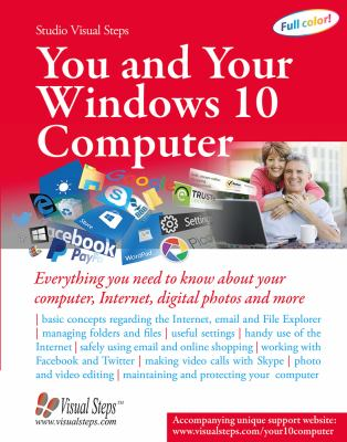 You and your Windows 10 computer :  everything you need to know about your computer, Internet, digital photos and more