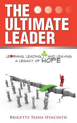 The ultimate leader : learning, leading and leaving a legacy of h
